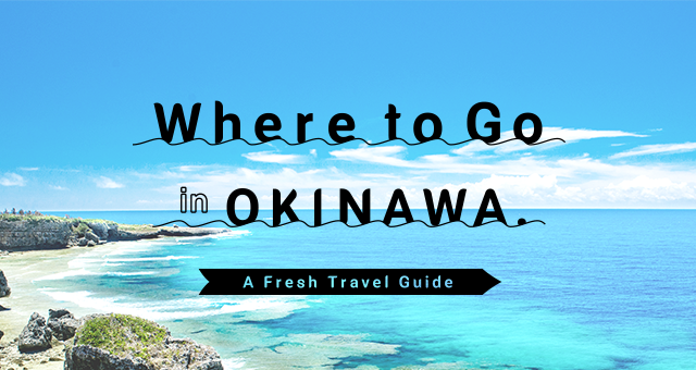 Where to go in Okinawa - A fresh travel guide
